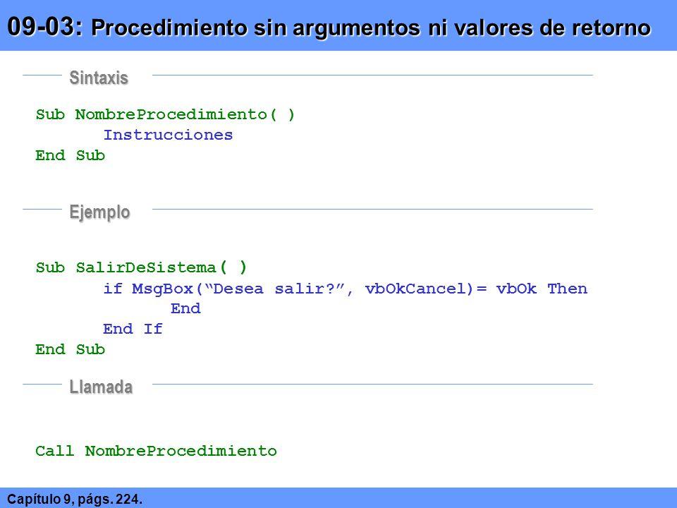 Sub NombreProcedimiento(Arg1 As Tipo [, Arg2 As Tipo, …] ) Instrucciones End Sub Sub RaizCuadrada(Numero As Double) Dim Resultado As Double Resultado# = Numero * Numero MsgBox Raíz de & Numero & = & Resultado# End Sub Call RaizCuadrada( 10 ) 09-04: Gestión de argumentos Capítulo 9, págs.