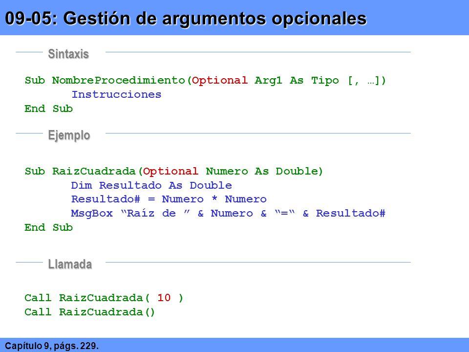 Sub NombreProcedimiento( ) As TipoRetrono Instrucciones … NombreProcedimiento = ValorDeRetorno End Sub Sub RaizCuadrada(Numero As Double) As Double Dim Resultado As Double Resultado# = Numero * Numero RaizCuadrada = Resultado# End Sub MsgBox Raiz de 10 = & RaizCuadrada( 10 ) 09-06: Gestión de valores de retorno Capítulo 9, págs.