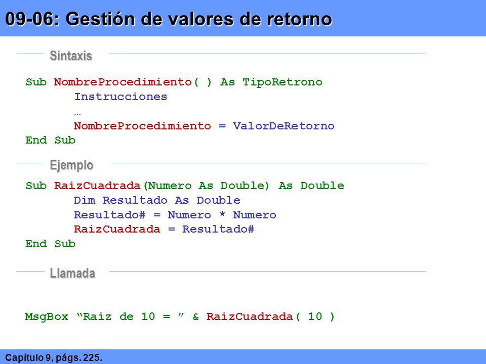 Sub NombreProcedimiento( ) As TipoRetrono Instrucciones … NombreProcedimiento = ValorDeRetorno End Sub Sub RaizCuadrada(Numero As Double) As Double Di