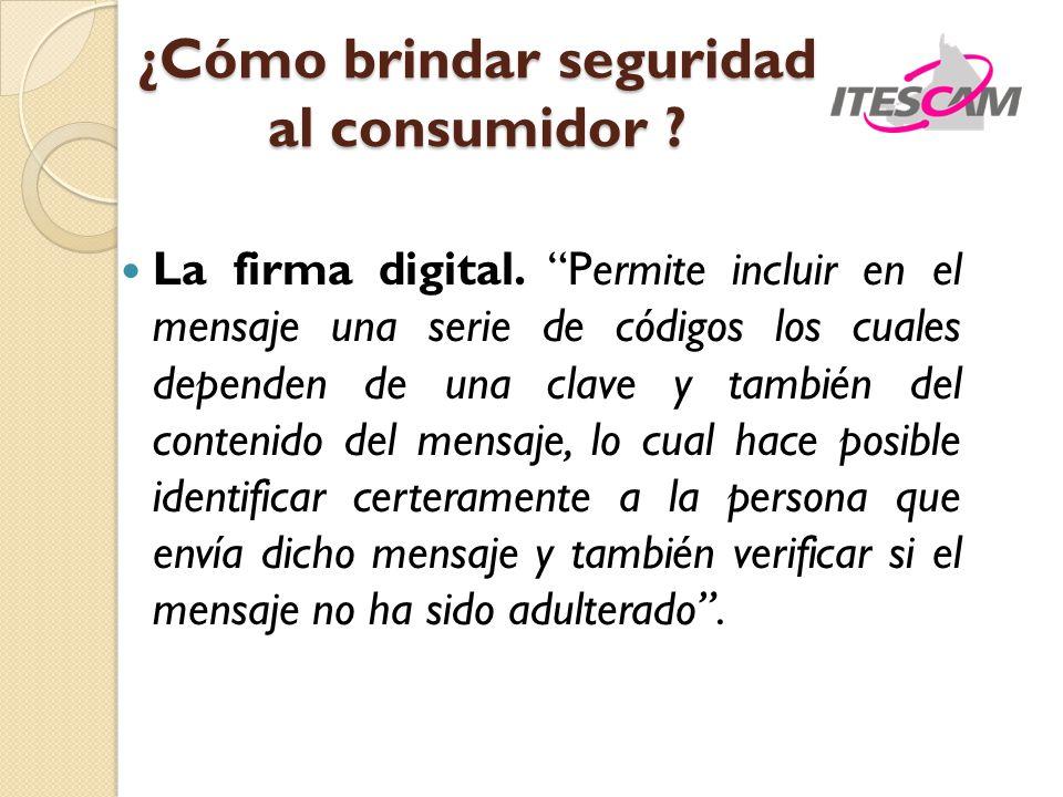 La firma digital. Permite incluir en el mensaje una serie de códigos los cuales dependen de una clave y también del contenido del mensaje, lo cual hac