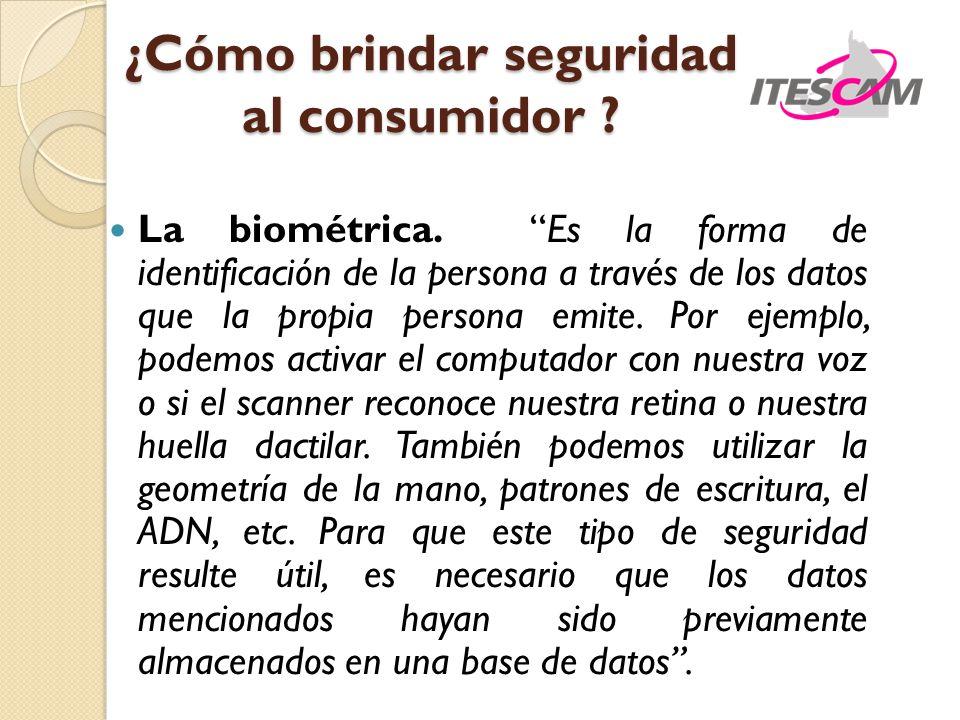 La biométrica. Es la forma de identificación de la persona a través de los datos que la propia persona emite. Por ejemplo, podemos activar el computad
