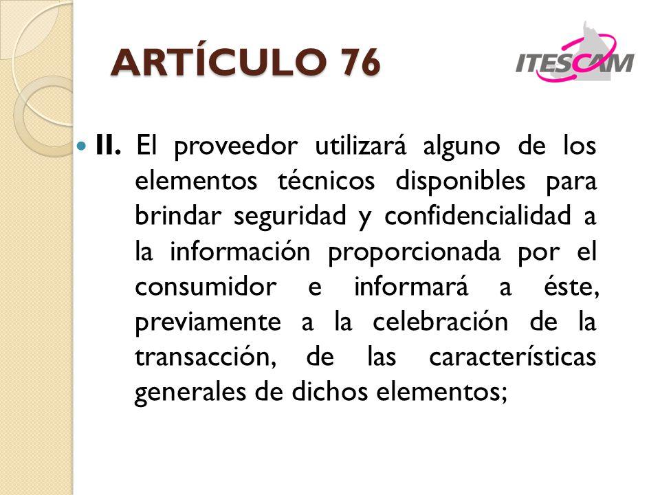 ARTÍCULO 76 II. El proveedor utilizará alguno de los elementos técnicos disponibles para brindar seguridad y confidencialidad a la información proporc