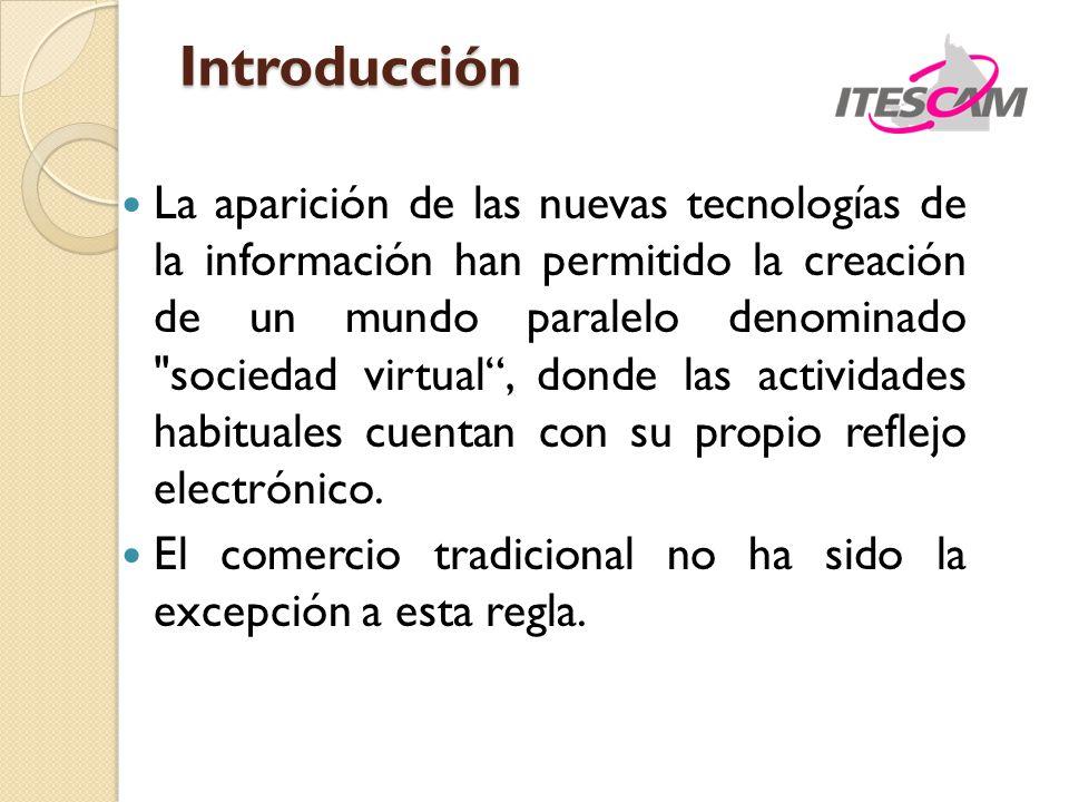 Introducción La aparición de las nuevas tecnologías de la información han permitido la creación de un mundo paralelo denominado sociedad virtual, donde las actividades habituales cuentan con su propio reflejo electrónico.