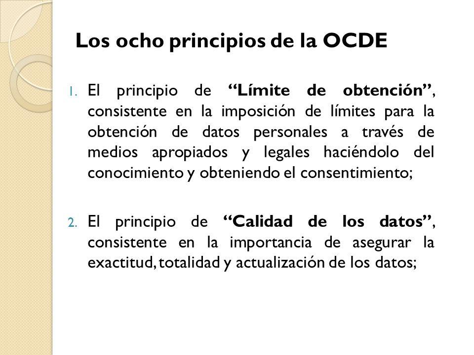 1. El principio de Límite de obtención, consistente en la imposición de límites para la obtención de datos personales a través de medios apropiados y