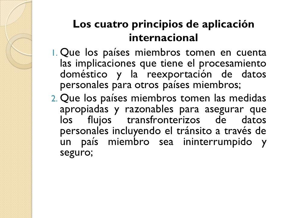 1. Que los países miembros tomen en cuenta las implicaciones que tiene el procesamiento doméstico y la reexportación de datos personales para otros pa