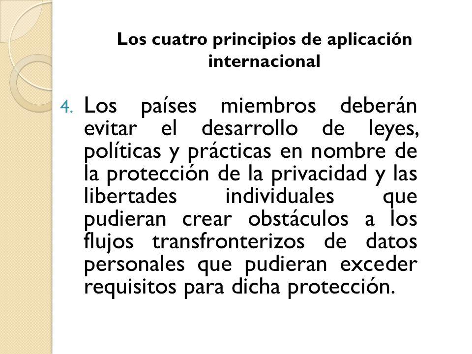 4. Los países miembros deberán evitar el desarrollo de leyes, políticas y prácticas en nombre de la protección de la privacidad y las libertades indiv