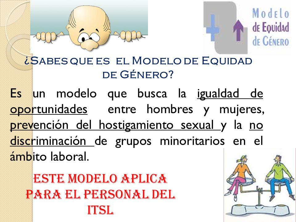 ¿Sabes que es el Modelo de Equidad de Género? Es un modelo que busca la igualdad de oportunidades entre hombres y mujeres, prevención del hostigamient