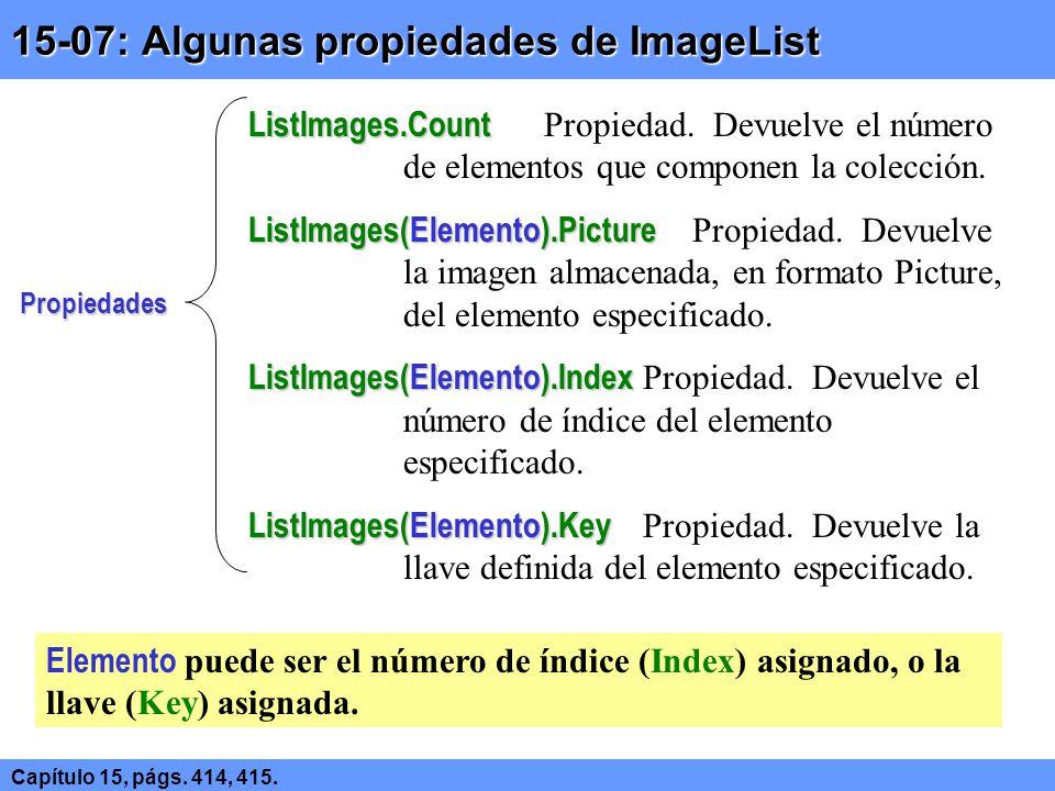 Laboratorio Laboratorio 15.01 Utilización de objetos basados en el control Image y carga de imágenes con LoadPicture 15.02 Utilización de objetos basados en el control PictureBox y Modificación dinámica de imágenes 15.03 Aprenderá a agregar componentes a un proyecto de Visual Basic 15.04 Aprenderá a almacenar imágenes en un objeto ImageList 15.05 Utilización de una colección de imágenes ImageList Realice los siguientes ejercicios.