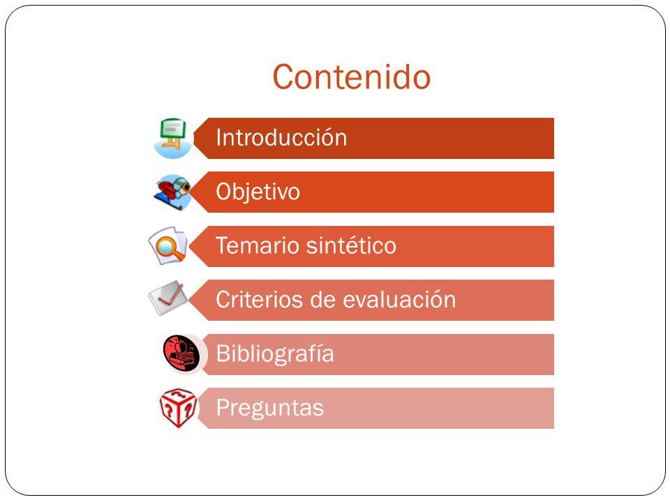 Contenido Introducción Objetivo Temario sintético Criterios de evaluación Bibliografía Preguntas