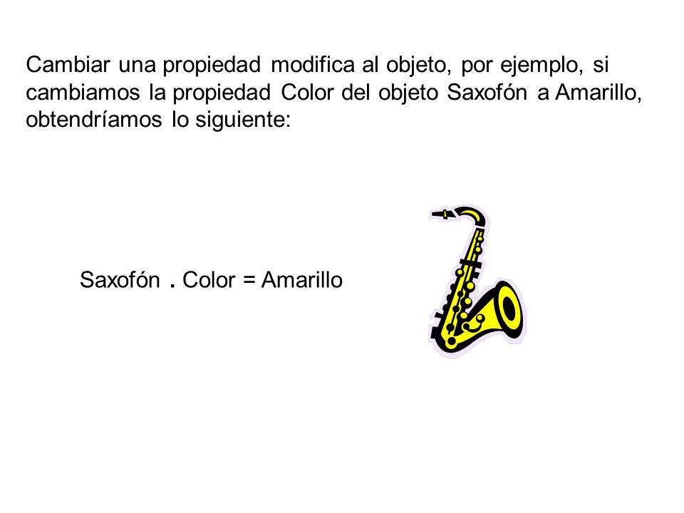 Cambiar una propiedad modifica al objeto, por ejemplo, si cambiamos la propiedad Color del objeto Saxofón a Amarillo, obtendríamos lo siguiente: Saxofón.