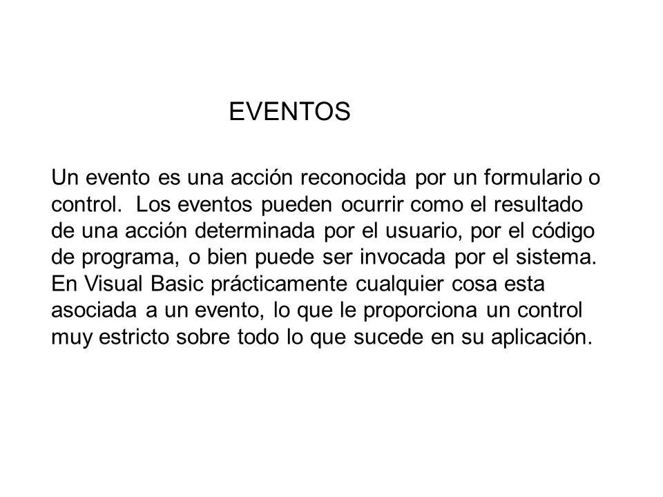EVENTOS Un evento es una acción reconocida por un formulario o control. Los eventos pueden ocurrir como el resultado de una acción determinada por el