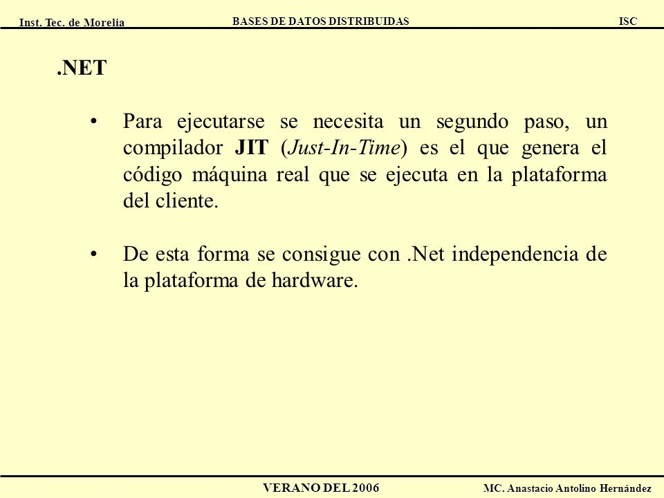 Inst. Tec. de Morelia ISC BASES DE DATOS DISTRIBUIDAS VERANO DEL 2006 MC. Anastacio Antolino Hernández.NET Para ejecutarse se necesita un segundo paso