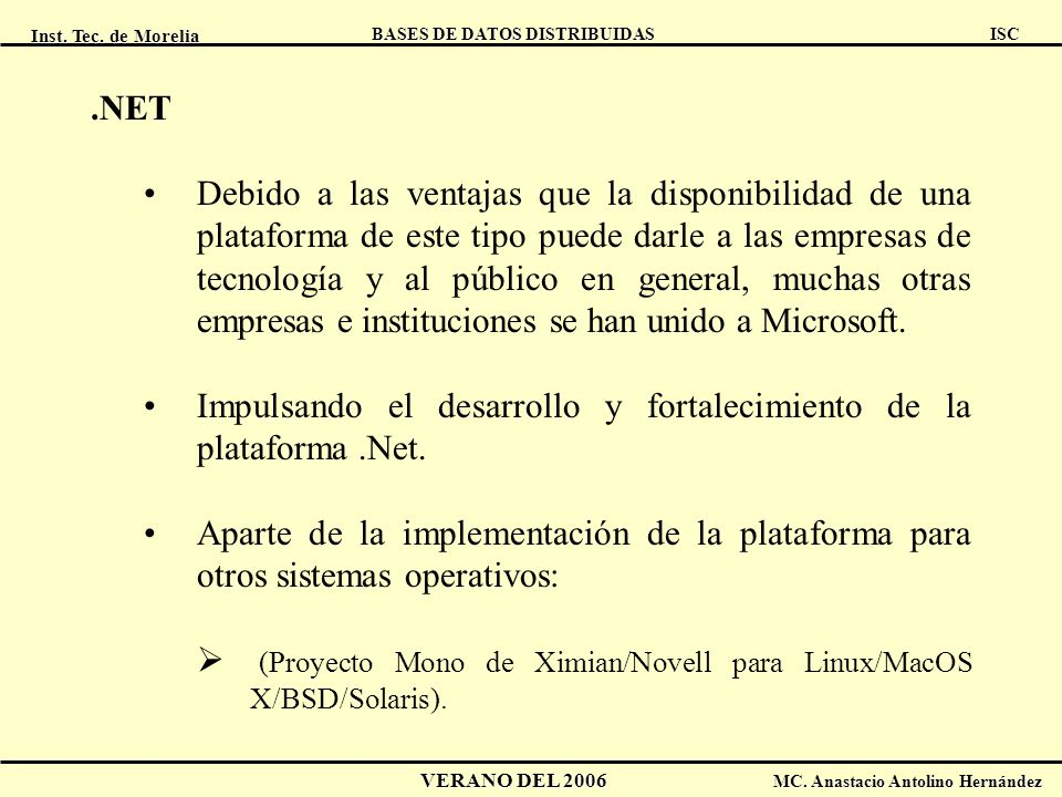 Inst. Tec. de Morelia ISC BASES DE DATOS DISTRIBUIDAS VERANO DEL 2006 MC. Anastacio Antolino Hernández.NET Debido a las ventajas que la disponibilidad