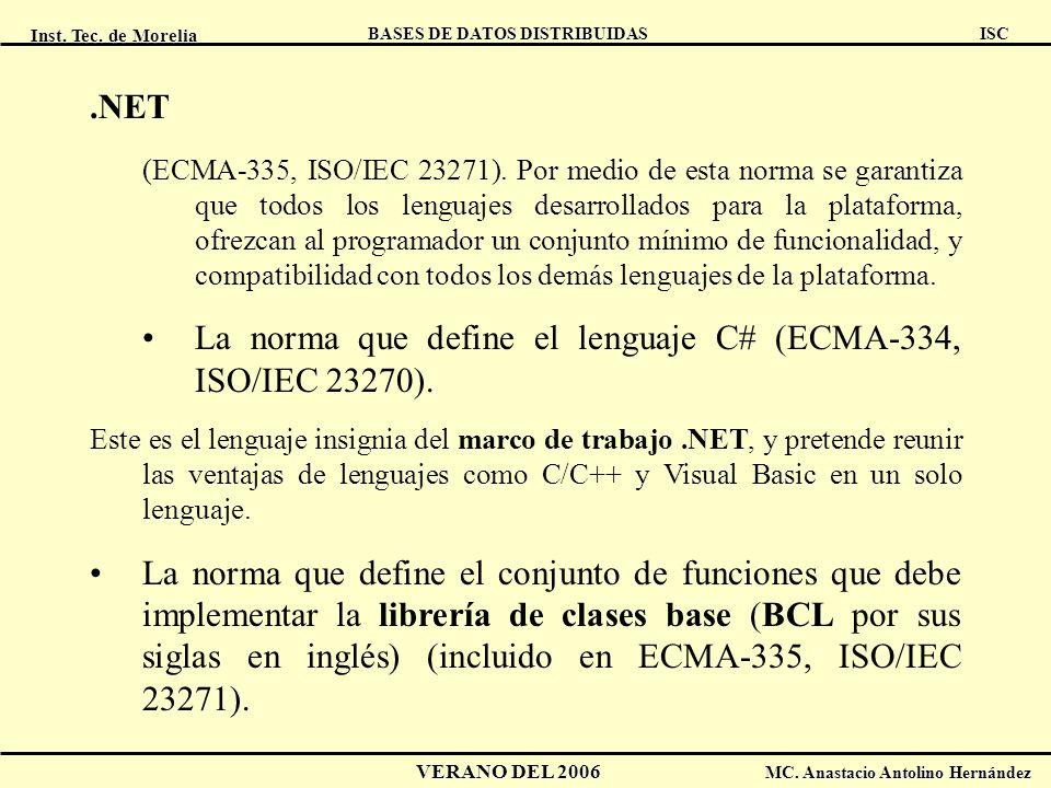 Inst. Tec. de Morelia ISC BASES DE DATOS DISTRIBUIDAS VERANO DEL 2006 MC. Anastacio Antolino Hernández.NET (ECMA-335, ISO/IEC 23271). Por medio de est