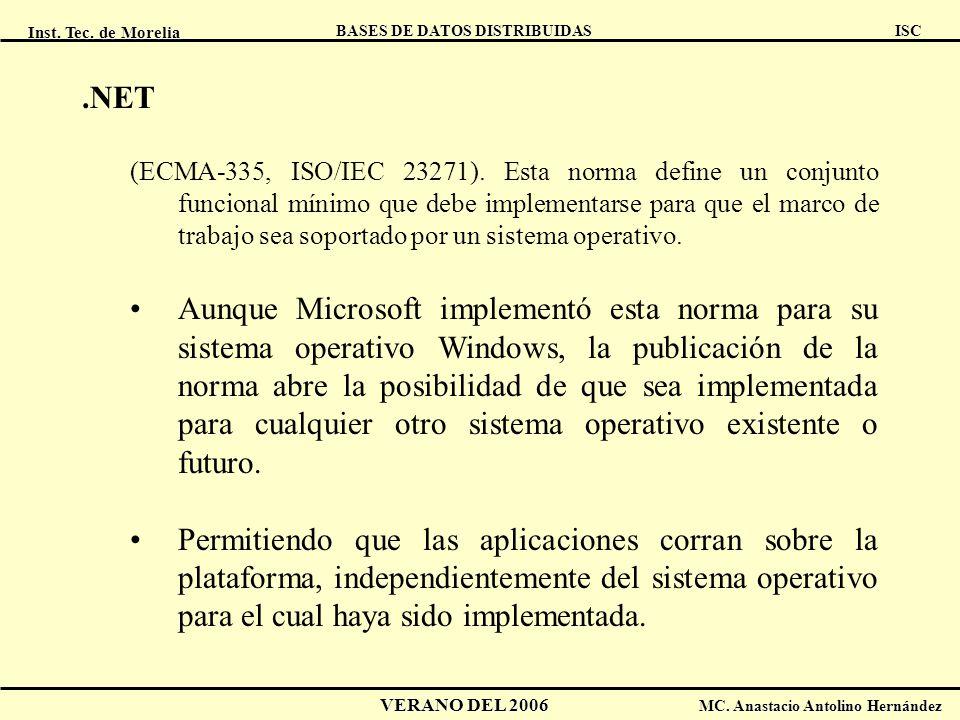 Inst. Tec. de Morelia ISC BASES DE DATOS DISTRIBUIDAS VERANO DEL 2006 MC. Anastacio Antolino Hernández.NET (ECMA-335, ISO/IEC 23271). Esta norma defin