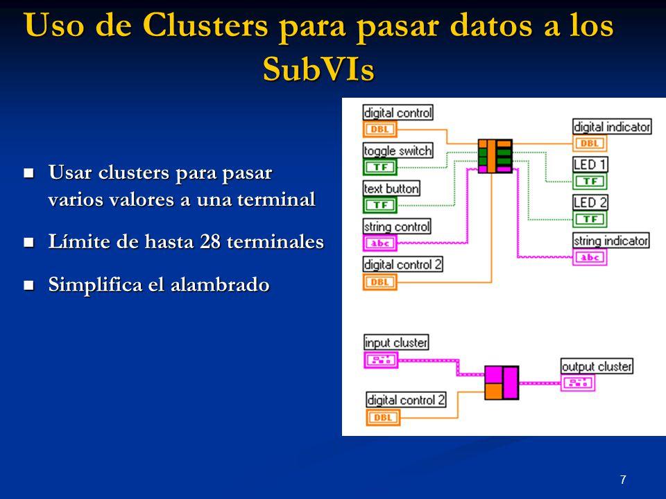 7 Uso de Clusters para pasar datos a los SubVIs Usar clusters para pasar varios valores a una terminal Usar clusters para pasar varios valores a una t