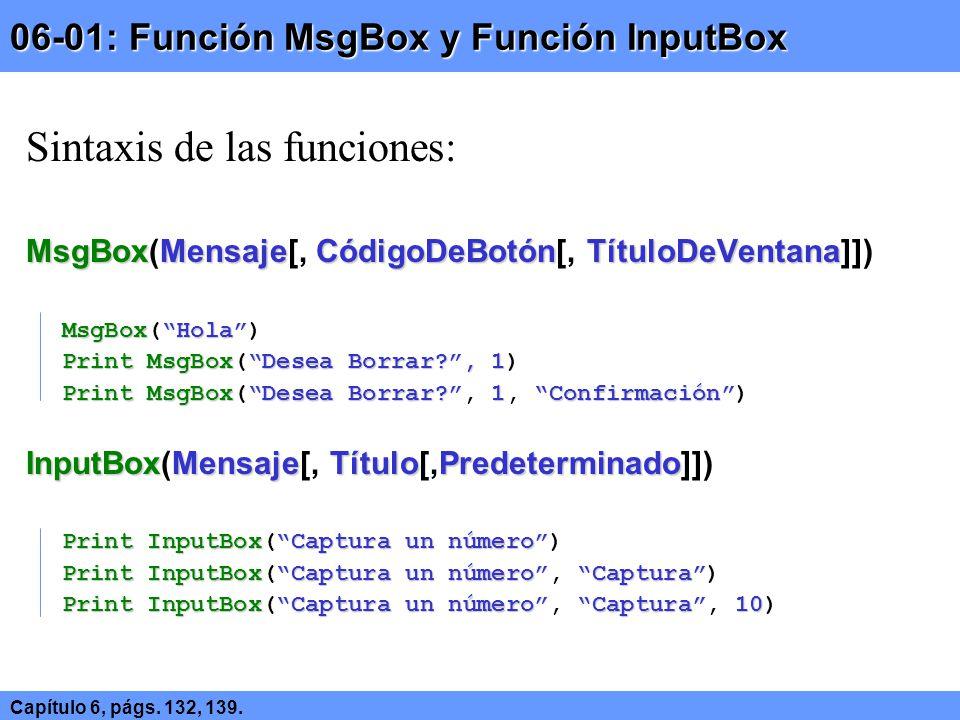06-01: Función MsgBox y Función InputBox Capítulo 6, págs. 132, 139. Sintaxis de las funciones: MsgBoxMensajeCódigoDeBotónTítuloDeVentana MsgBox(Mensa