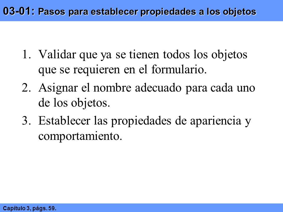 03-01: Pasos para establecer propiedades a los objetos 1.Validar que ya se tienen todos los objetos que se requieren en el formulario. 2.Asignar el no
