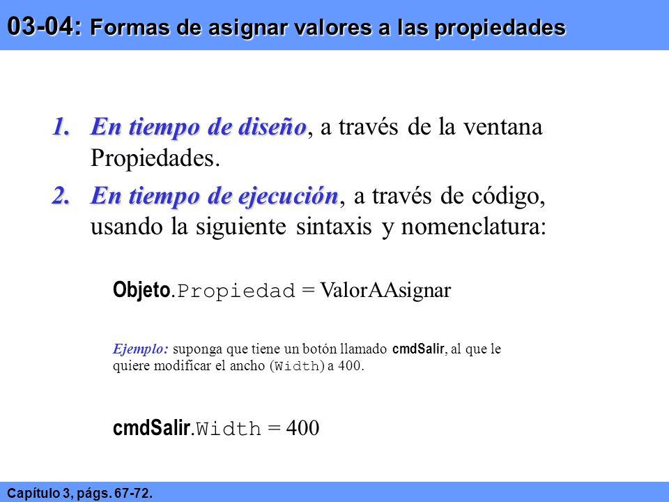 03-04: Formas de asignar valores a las propiedades 1.En tiempo de diseño 1.En tiempo de diseño, a través de la ventana Propiedades. 2.En tiempo de eje