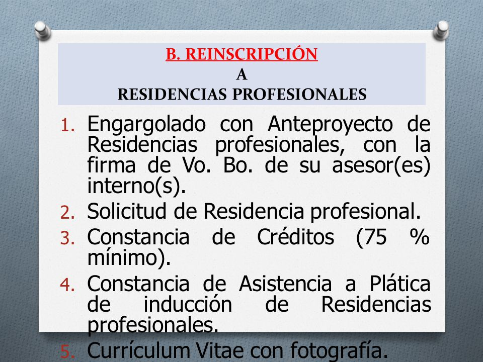 B. REINSCRIPCIÓN A RESIDENCIAS PROFESIONALES 1. Engargolado con Anteproyecto de Residencias profesionales, con la firma de Vo. Bo. de su asesor(es) in