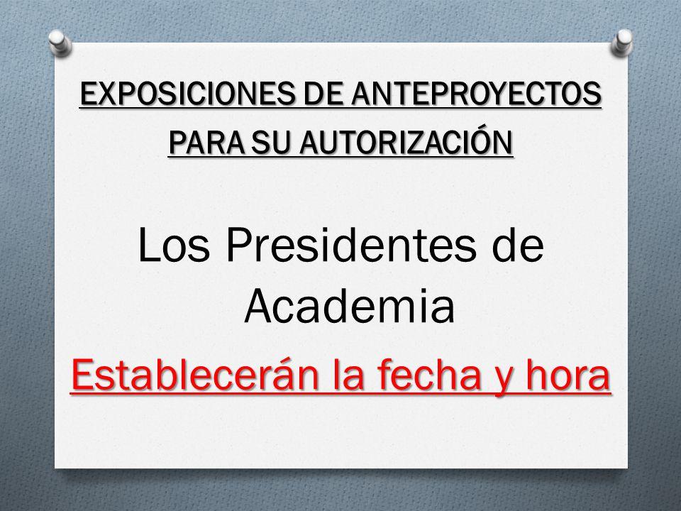 EXPOSICIONES DE ANTEPROYECTOS PARA SU AUTORIZACIÓN Los Presidentes de Academia Establecerán la fecha y hora