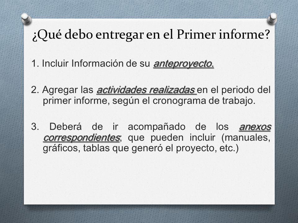 anteproyecto. 1. Incluir Información de su anteproyecto. actividades realizadas 2. Agregar las actividades realizadas en el periodo del primer informe