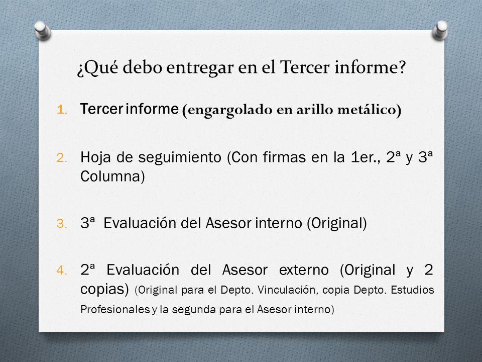 1. Tercer informe (engargolado en arillo metálico) 2. Hoja de seguimiento (Con firmas en la 1er., 2ª y 3ª Columna) 3. 3ª Evaluación del Asesor interno