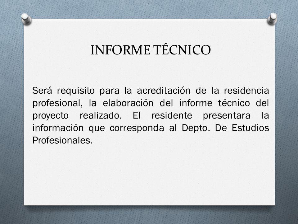 INFORME TÉCNICO Será requisito para la acreditación de la residencia profesional, la elaboración del informe técnico del proyecto realizado. El reside