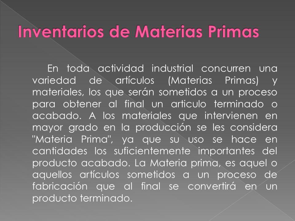 En toda actividad industrial concurren una variedad de artículos (Materias Primas) y materiales, los que serán sometidos a un proceso para obtener al final un articulo terminado o acabado.