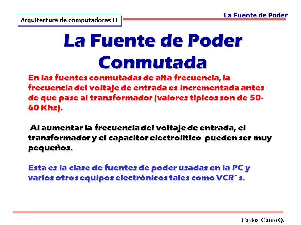 En las fuentes conmutadas de alta frecuencia, la frecuencia del voltaje de entrada es incrementada antes de que pase al transformador (valores típicos son de 50- 60 Khz).