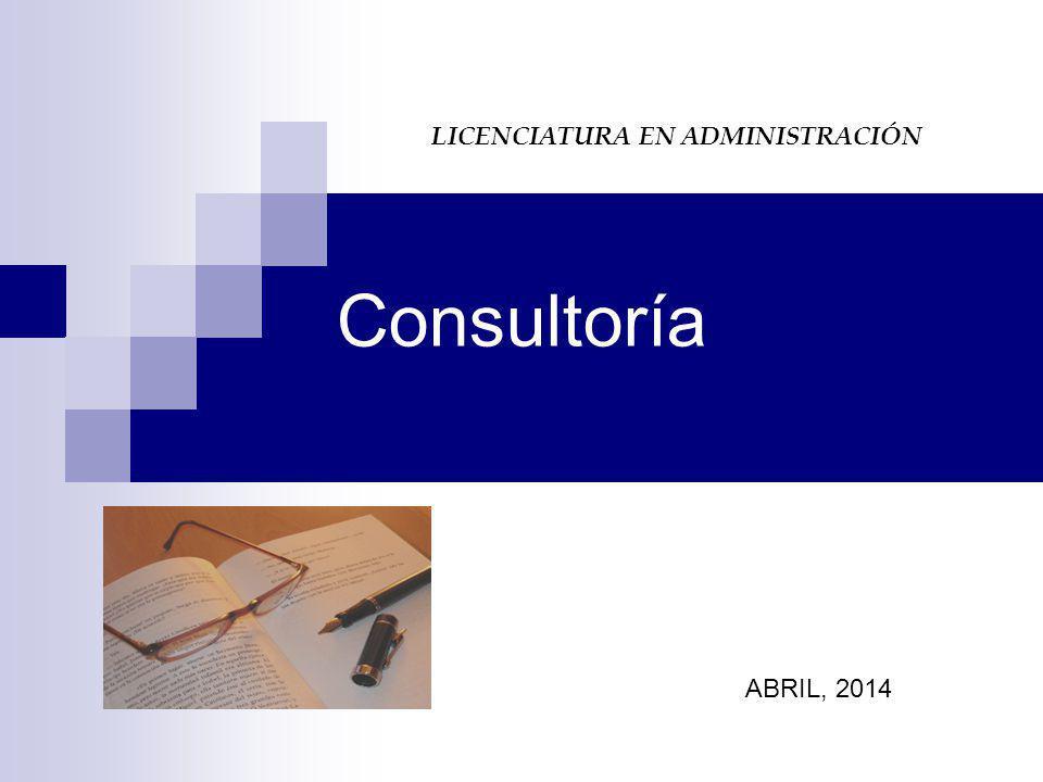 Consultoría LICENCIATURA EN ADMINISTRACIÓN ABRIL, 2014