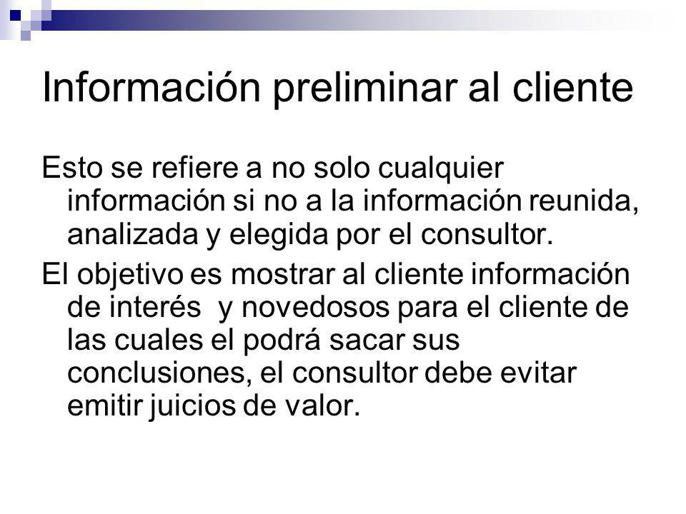 Información preliminar al cliente Esto se refiere a no solo cualquier información si no a la información reunida, analizada y elegida por el consultor