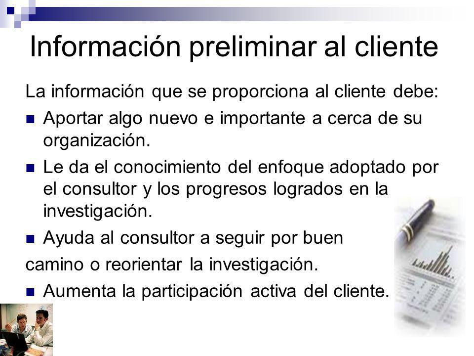 Información preliminar al cliente La información que se proporciona al cliente debe: Aportar algo nuevo e importante a cerca de su organización. Le da