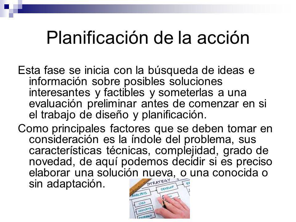 Planificación de la acción Esta fase se inicia con la búsqueda de ideas e información sobre posibles soluciones interesantes y factibles y someterlas