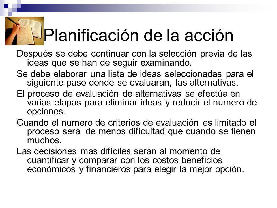 Planificación de la acción Después se debe continuar con la selección previa de las ideas que se han de seguir examinando. Se debe elaborar una lista
