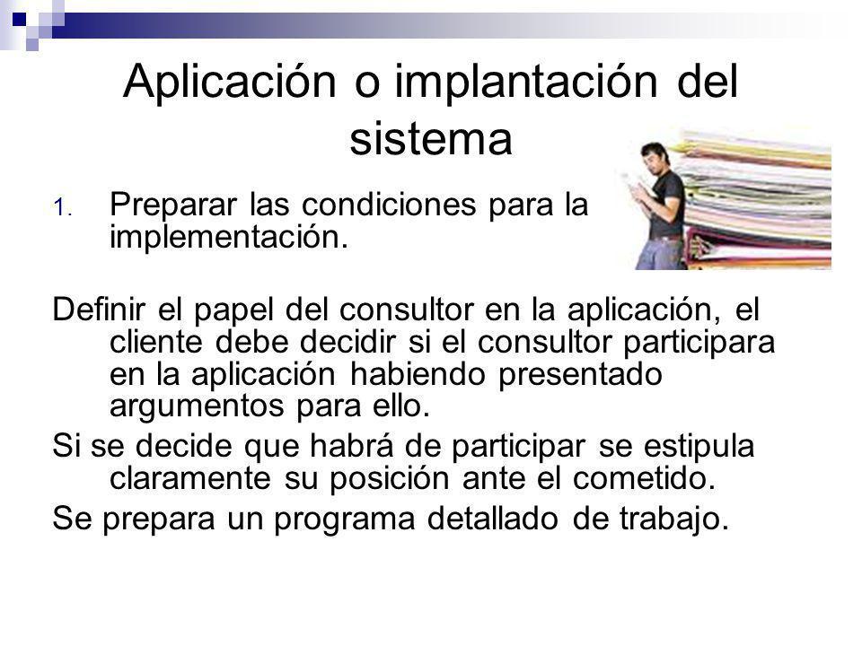 Aplicación o implantación del sistema 1. Preparar las condiciones para la implementación. Definir el papel del consultor en la aplicación, el cliente