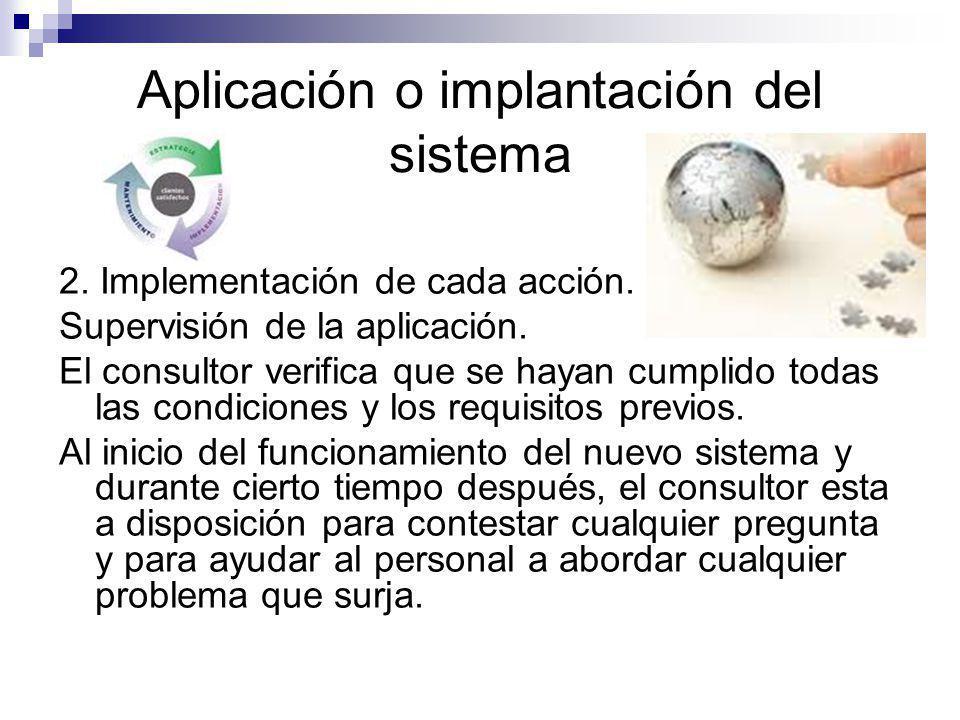 Aplicación o implantación del sistema 2. Implementación de cada acción. Supervisión de la aplicación. El consultor verifica que se hayan cumplido toda