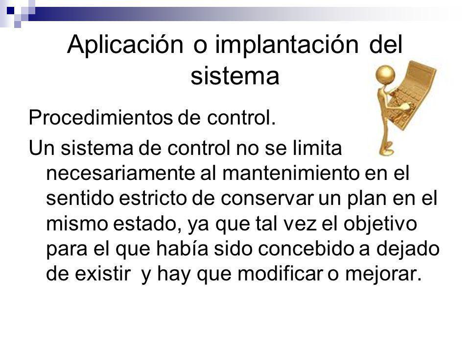 Aplicación o implantación del sistema Procedimientos de control. Un sistema de control no se limita necesariamente al mantenimiento en el sentido estr