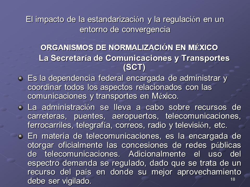 18 El impacto de la estandarizaci ó n y la regulaci ó n en un entorno de convergencia ORGANISMOS DE NORMALIZACI Ó N EN M É XICO La Secretar í a de Com