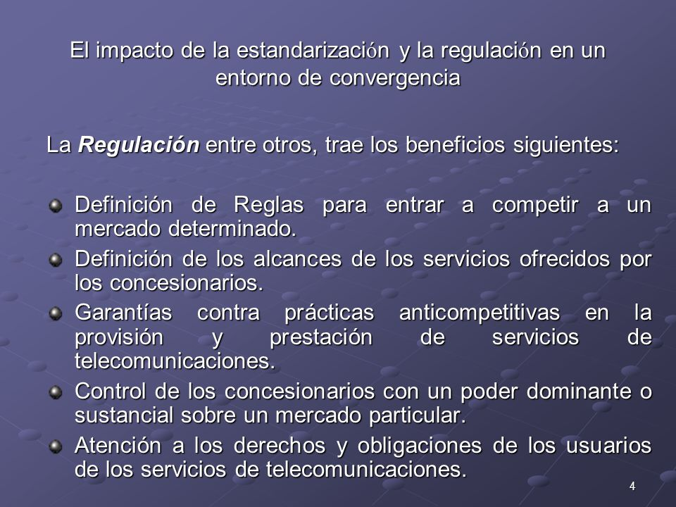 4 El impacto de la estandarizaci ó n y la regulaci ó n en un entorno de convergencia La Regulación entre otros, trae los beneficios siguientes: Defini