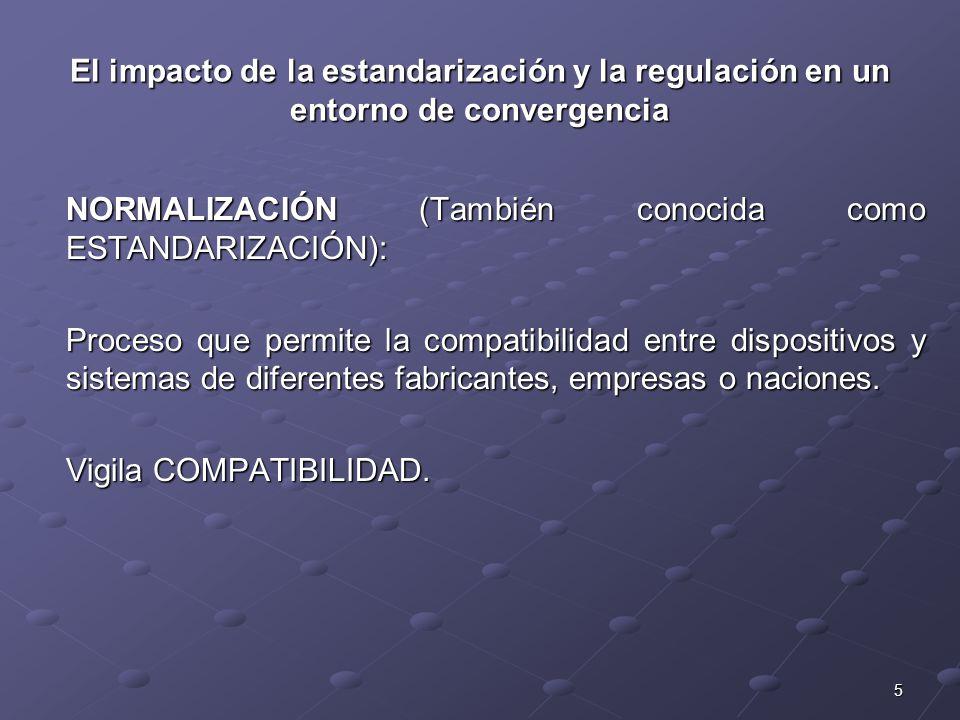 6 El impacto de la estandarizaci ó n y la regulaci ó n en un entorno de convergencia La Normalización (Estandarización) entre otros, trae los beneficios siguientes: Reducción de los costos de los equipos y servicios de telecomunicaciones.
