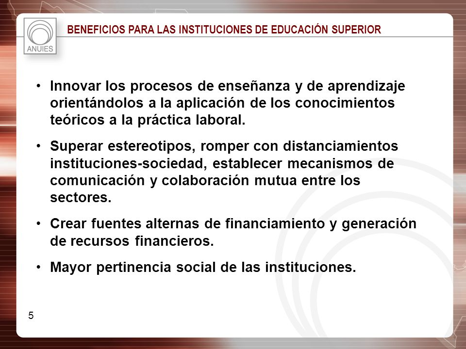 BENEFICIOS PARA LAS INSTITUCIONES DE EDUCACIÓN SUPERIOR Innovar los procesos de enseñanza y de aprendizaje orientándolos a la aplicación de los conoci