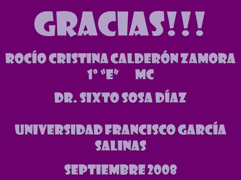 Gracias!!! Rocío cristina calderón Zamora 1º e mc Dr. Sixto Sosa Díaz Universidad francisco García salinas Septiembre 2008