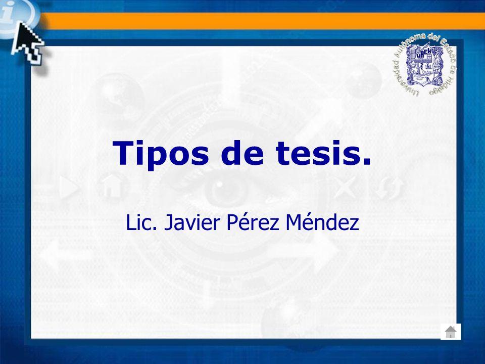 Tipos de tesis. Lic. Javier Pérez Méndez