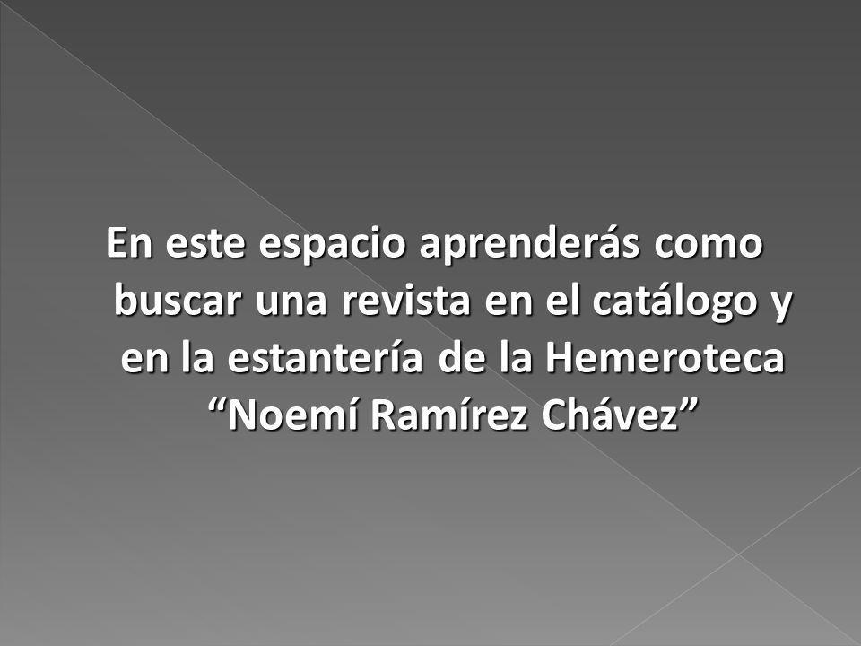 En este espacio aprenderás como buscar una revista en el catálogo y en la estantería de la Hemeroteca Noemí Ramírez Chávez
