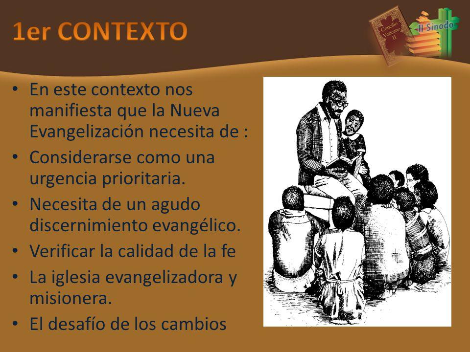 En este contexto nos manifiesta que la Nueva Evangelización necesita de : Considerarse como una urgencia prioritaria.