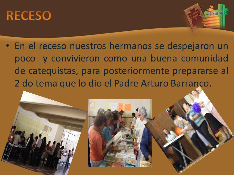 En el receso nuestros hermanos se despejaron un poco y convivieron como una buena comunidad de catequistas, para posteriormente prepararse al 2 do tema que lo dio el Padre Arturo Barranco.