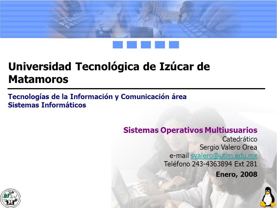 Universidad Tecnológica de Izúcar de Matamoros Tecnologías de la Información y Comunicación área Sistemas Informáticos Sistemas Operativos Multiusuari