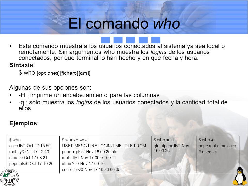 El comando who Este comando muestra a los usuarios conectados al sistema ya sea local o remotamente. Sin argumentos who muestra los logins de los usua
