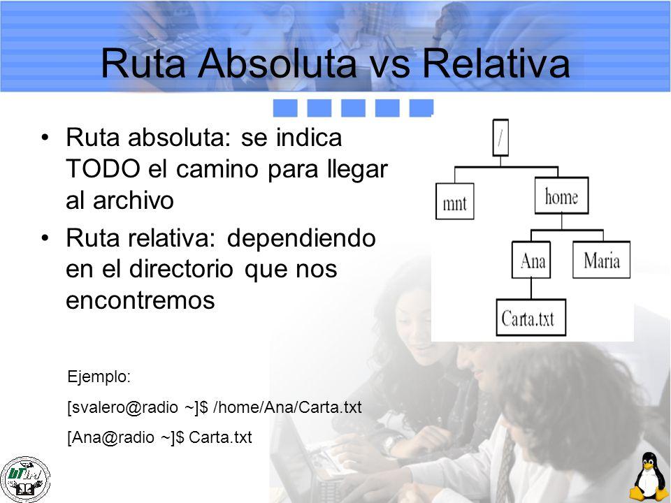 Ruta Absoluta vs Relativa Ruta absoluta: se indica TODO el camino para llegar al archivo Ruta relativa: dependiendo en el directorio que nos encontrem